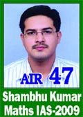 IAS 2009 Successful Student Shambhu Kumar AIR 47